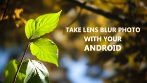 Cómo tomar una foto borrosa del lente con su cámara androide