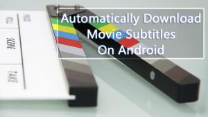 Cómo descargar automáticamente los subtítulos de las películas en Android