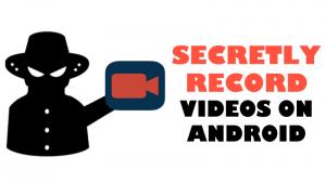 Cómo grabar vídeos en secreto en un móvil con Android