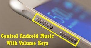 Cómo controlar la música de Android con las teclas de volumen cuando la pantalla está apagada